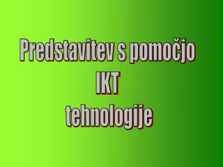 Predstavitev s pomočjo  IKT  tehnologije