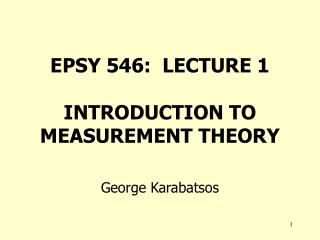 EPSY 546:  LECTURE 1 INTRODUCTION TO MEASUREMENT THEORY