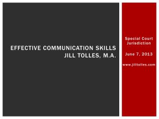 Effective Communication  Skills Jill Tolles, M.A.