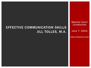Effective Communication  Skills Jill Tolles, M.A.