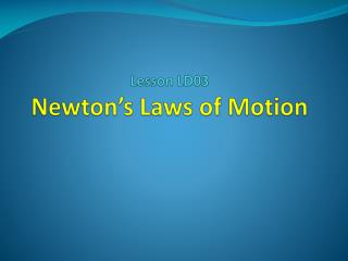 Lesson LD03 Newton's Laws of Motion