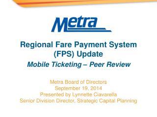 Metra Board of Directors September 19, 2014 Presented by Lynnette Ciavarella