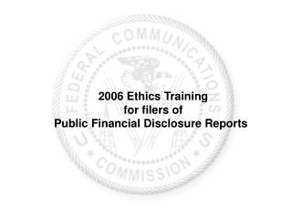 2006 Ethics Training for filers of Public Financial Disclosure Reports