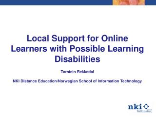 Local  Support for Online  Learners with Possible Learning Disabilities Torstein Rekkedal