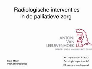 Radiologische interventies  in de palliatieve zorg