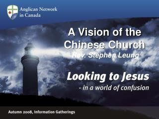 A Vision of the       Chinese Church Rev. Stephen Leung