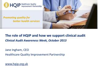 The role of HQIP and how we support clinical audit Clinical Audit Awareness Week, October 2013