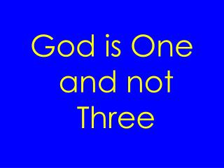 God is One and not Three
