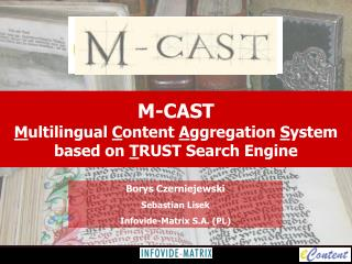 M-CAST M ultilingual  C ontent  A ggregation  S ystem based on  T RUST Search Engine