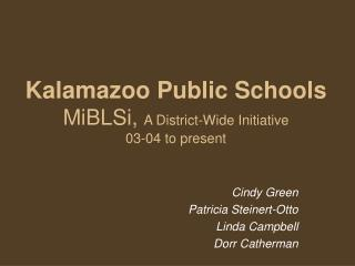 Kalamazoo Public Schools MiBLSi,  A District-Wide Initiative  03-04 to present