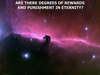 ARE THERE DEGREES OF REWARDS  AND PUNISHMENT IN ETERNITY?