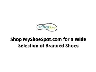 Shop MyShoeSpot.com for a Wide Selection of Branded Shoes