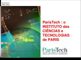 ParisTech : o INSTITUTO das CI NCIAS e TECNOLOGIAS  de PARIS
