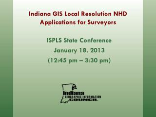 Indiana GIS Local Resolution NHD Applications for Surveyors