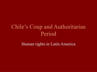 Chile s Coup and Authoritarian Period
