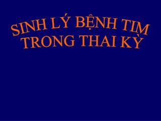SINH LÝ BỆNH TIM TRONG THAI KỲ