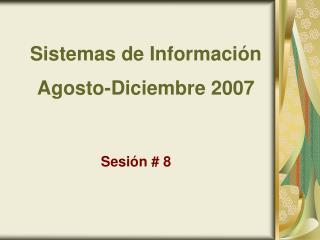 Sistemas de Información Agosto-Diciembre 2007