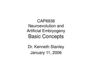 CAP6938 Neuroevolution and  Artificial Embryogeny Basic Concepts