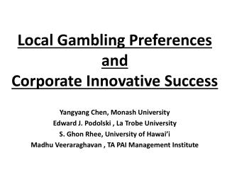 Local Gambling Preferences and  Corporate  Innovative Success Yangyang  Chen, Monash  University