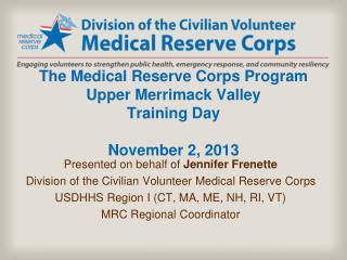 The Medical Reserve Corps Program Upper Merrimack Valley Training Day November 2, 2013