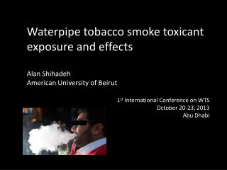 Waterpipe tobacco smoke toxicant exposure and effects Alan Shihadeh American University of Beirut
