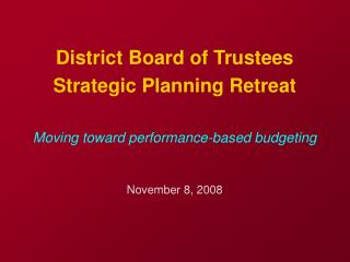 District Board of Trustees Strategic Planning Retreat Moving toward performance-based budgeting