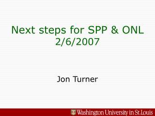 Next steps for SPP & ONL 2/6/2007