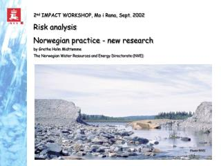 2 nd  IMPACT WORKSHOP, Mo i Rana, Sept. 2002 Risk analysis Norwegian practice - new research