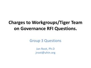 Charges to Workgroups/Tiger Team on Governance RFI Questions.