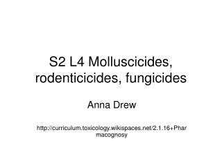 S2 L4 Molluscicides, rodenticicides, fungicides