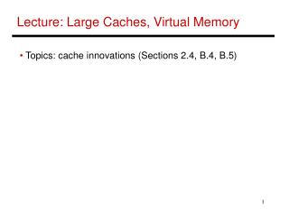 Lecture: Large Caches, Virtual Memory