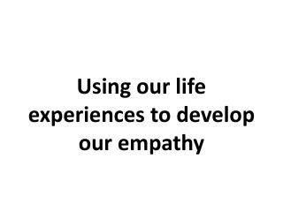 Using our life  experiences to develop our empathy