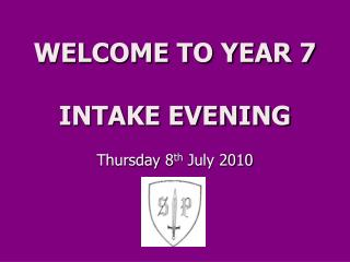 WELCOME TO YEAR 7  INTAKE EVENING