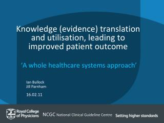 Knowledge (evidence) translation and utilisation, leading to improved patient outcome