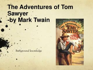 The Adventures of Tom Sawyer -by Mark Twain