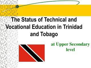 The Status of Technical and Vocational Education in Trinidad and Tobago