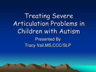 Treating Severe Articulation Problems in Children with Autism