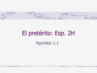El pretérito: Esp. 2H
