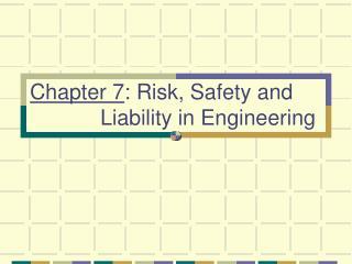 Chapter 7 : Risk, Safety and          Liability in Engineering
