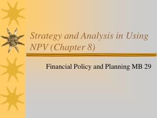 Strategy and Analysis in Using NPV (Chapter 8)