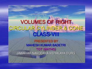 VOLUMES OF RIGHT CIRCULAR CYLINDER & CONE CLASS-VIII