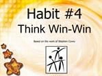 Habit 4 Think Win-Win  Based on the work of Stephen Covey