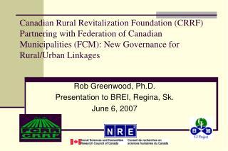Rob Greenwood, Ph.D. Presentation to BREI, Regina, Sk. June 6, 2007