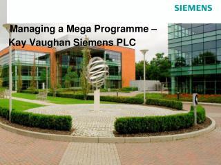 Managing a Mega Programme –  Kay Vaughan Siemens PLC