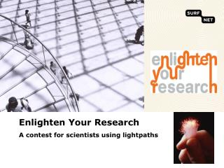 Enlighten Your Research A  contest for scientists using lightpaths