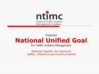 Proposed  National Unified Goal For Traffic Incident Management Working Together for Improved