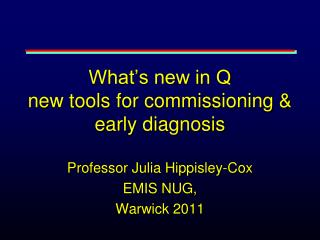 What's new in Q new tools for commissioning & early diagnosis