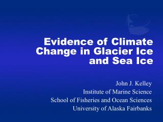 Evidence of Climate Change in Glacier Ice and Sea Ice