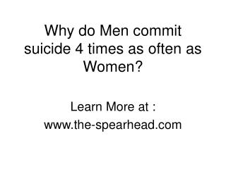 Why do Men commit suicide 4 times as often as Women?