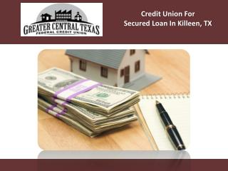 Credit Union For Secured Loan In Killeen, TX